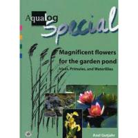 Aqualog Special - Magnificent Flowers for the Garden Pond